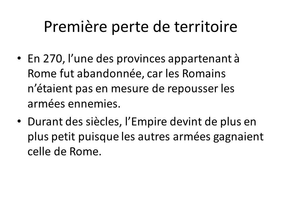 Première perte de territoire En 270, lune des provinces appartenant à Rome fut abandonnée, car les Romains nétaient pas en mesure de repousser les arm