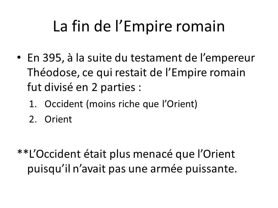 La fin de lEmpire romain En 395, à la suite du testament de lempereur Théodose, ce qui restait de lEmpire romain fut divisé en 2 parties : 1.Occident