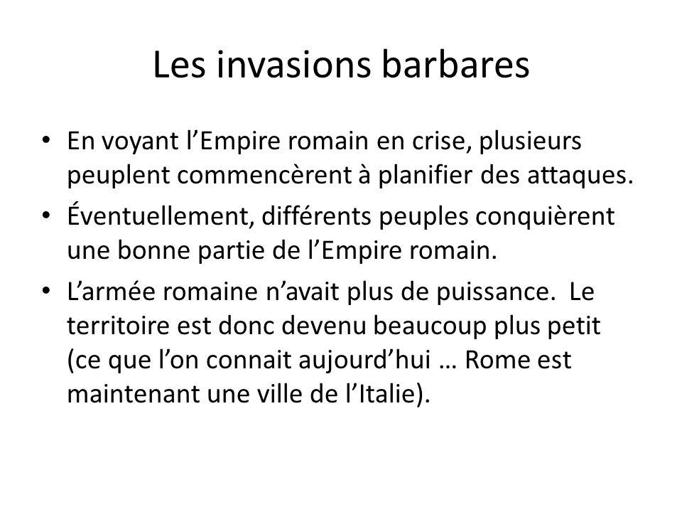 Les invasions barbares En voyant lEmpire romain en crise, plusieurs peuplent commencèrent à planifier des attaques. Éventuellement, différents peuples