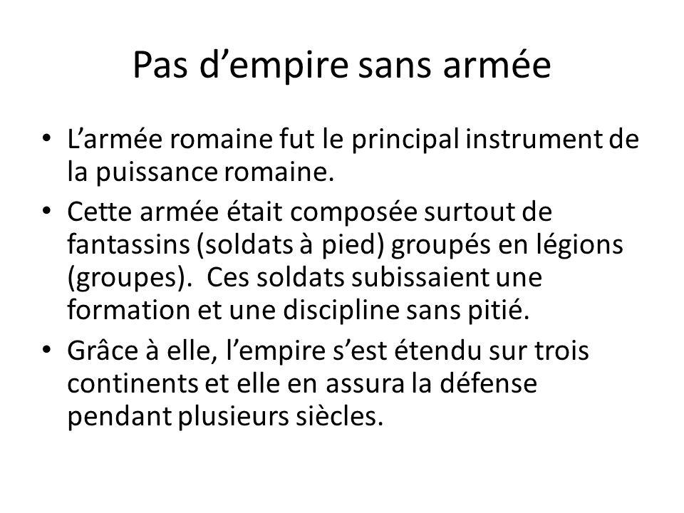 Pas dempire sans armée Larmée romaine fut le principal instrument de la puissance romaine. Cette armée était composée surtout de fantassins (soldats à