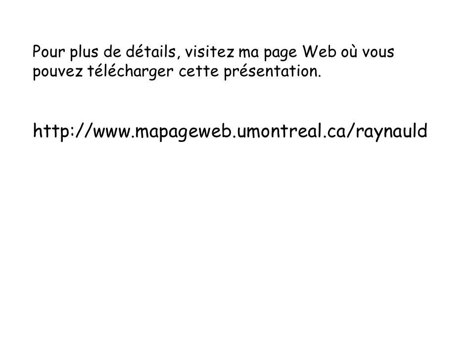 Pour plus de détails, visitez ma page Web où vous pouvez télécharger cette présentation. http://www.mapageweb.umontreal.ca/raynauld