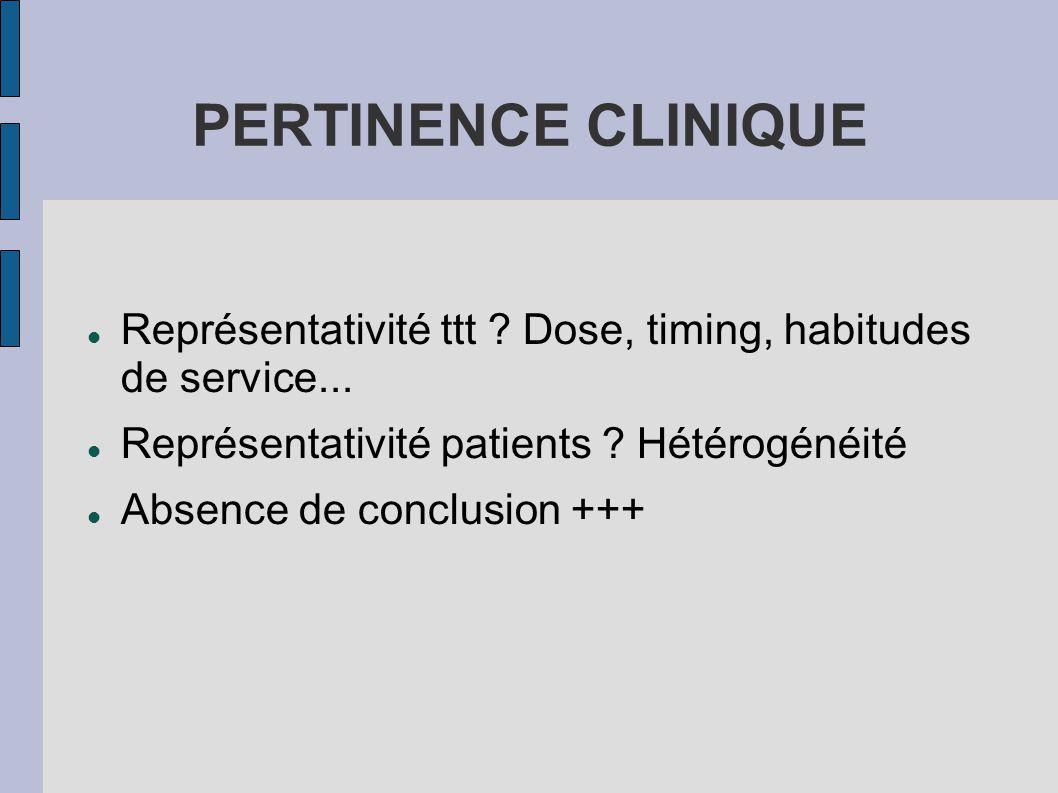 PERTINENCE CLINIQUE Représentativité ttt .Dose, timing, habitudes de service...
