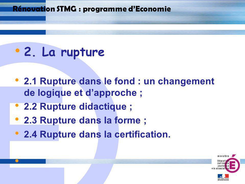 E 10 Rénovation STMG : programme dEconomie 2. La rupture 2.1 Rupture dans le fond : un changement de logique et dapproche ; 2.2 Rupture didactique ; 2