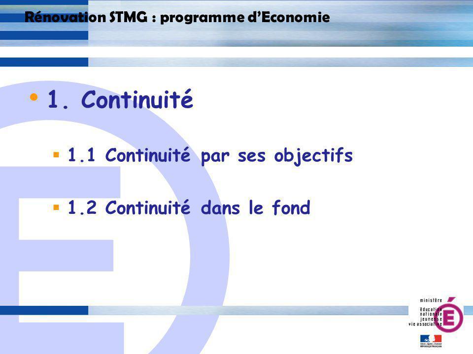 E 3 Rénovation STMG : programme dEconomie 1. Continuité 1.1 Continuité par ses objectifs 1.2 Continuité dans le fond