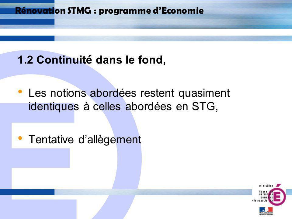 E 6 Rénovation STMG : programme dEconomie 1.2 Continuité dans le fond, Les notions abordées restent quasiment identiques à celles abordées en STG, Tentative dallègement