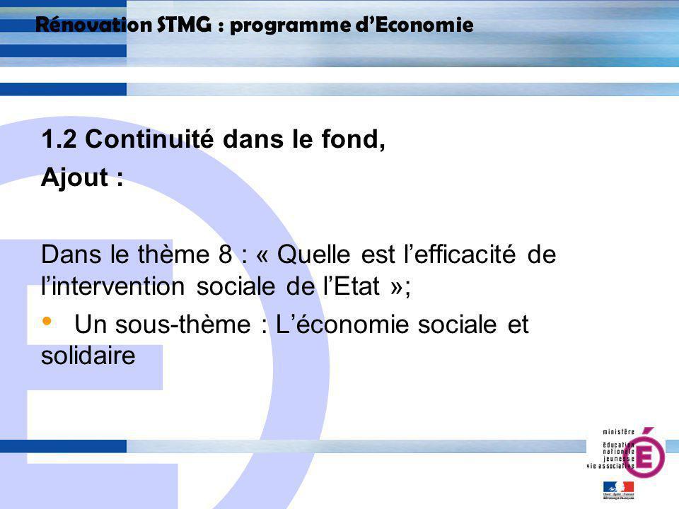 E 9 Rénovation STMG : programme dEconomie 1.2 Continuité dans le fond, Ajout : Dans le thème 8 : « Quelle est lefficacité de lintervention sociale de lEtat »; Un sous-thème : Léconomie sociale et solidaire