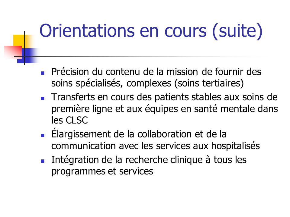 Orientations en cours (suite) Précision du contenu de la mission de fournir des soins spécialisés, complexes (soins tertiaires) Transferts en cours de