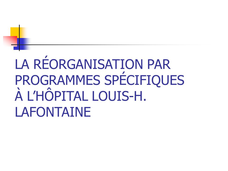 11 Mai 2010 LA RÉORGANISATION PAR PROGRAMMES SPÉCIFIQUES À LHÔPITAL LOUIS-H. LAFONTAINE