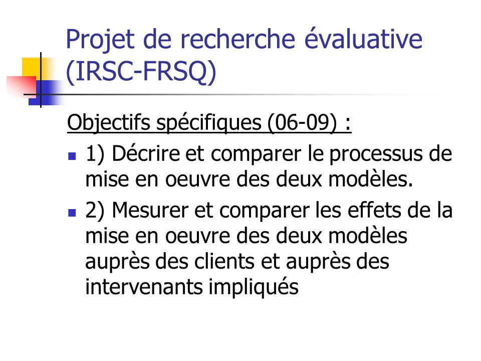 Projet de recherche évaluative (IRSC-FRSQ) Objectifs spécifiques (06-09) : 1) Décrire et comparer le processus de mise en oeuvre des deux modèles. 2)