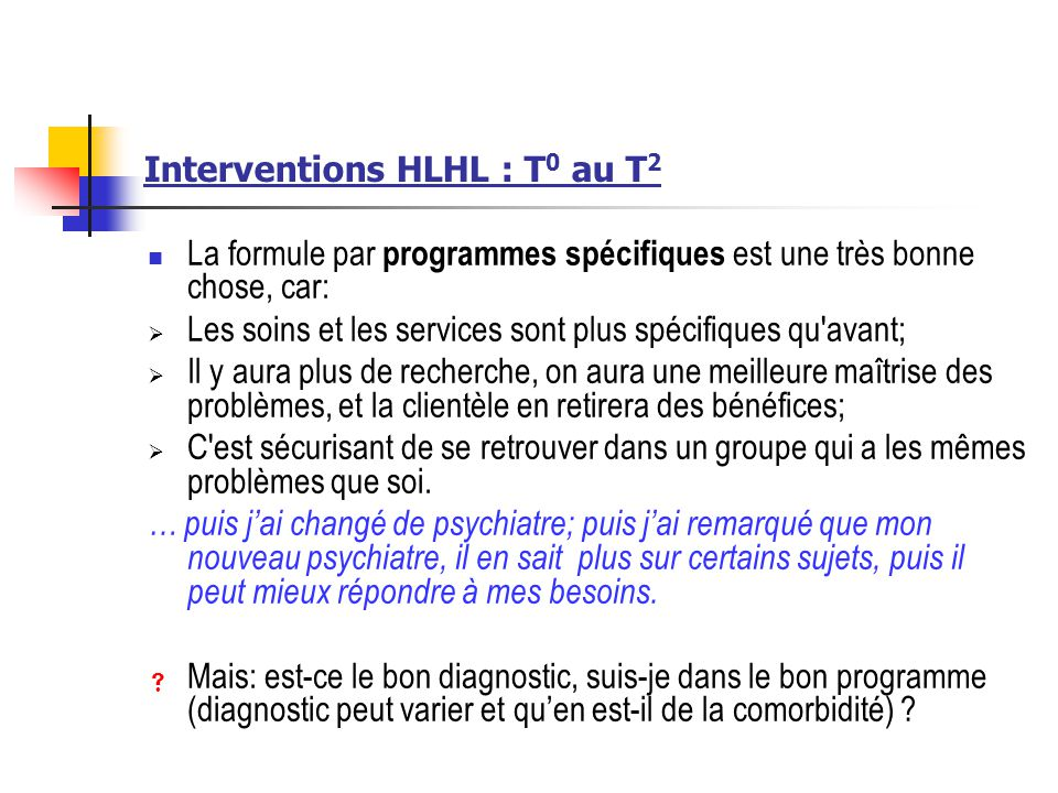 Interventions HLHL : T 0 au T 2 La formule par programmes spécifiques est une très bonne chose, car: Les soins et les services sont plus spécifiques q