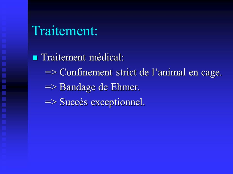 Traitement: Traitement médical: Traitement médical: => Confinement strict de lanimal en cage.