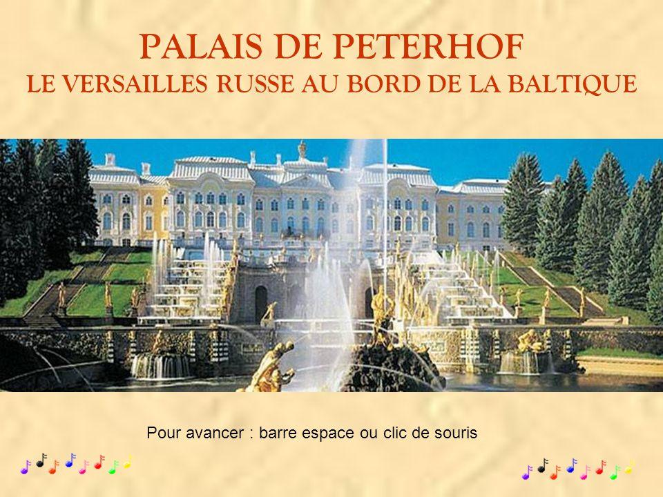 PALAIS DE PETERHOF LE VERSAILLES RUSSE AU BORD DE LA BALTIQUE Pour avancer : barre espace ou clic de souris