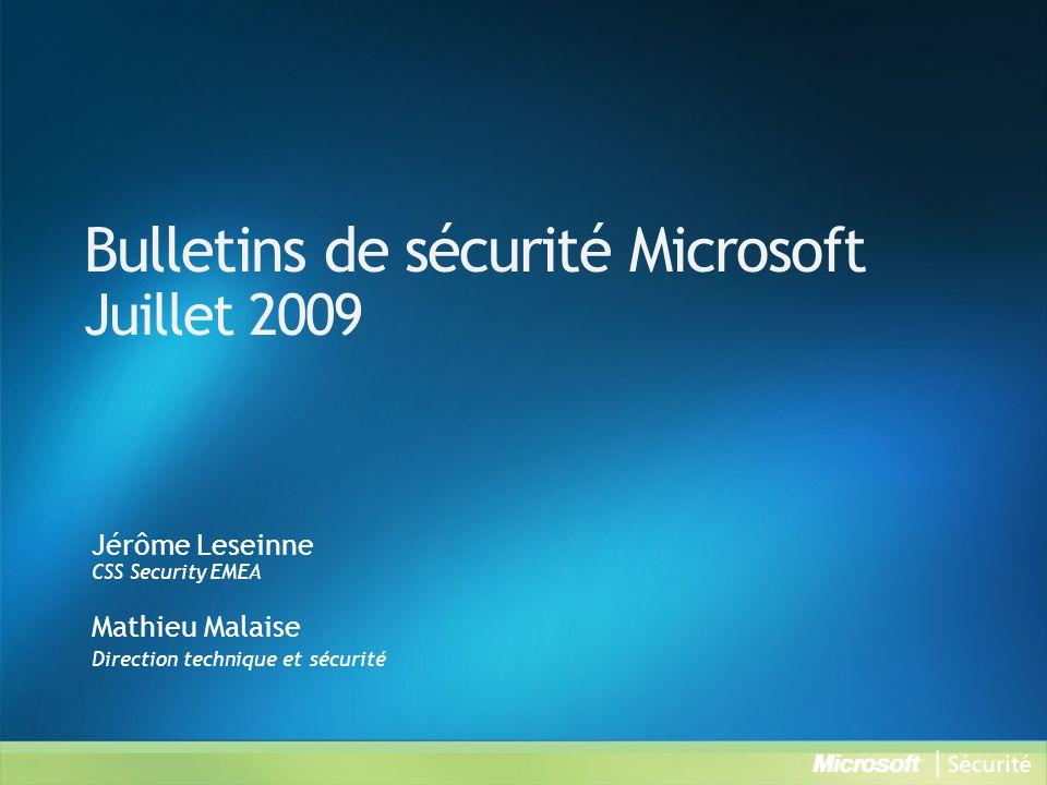 Bulletins de sécurité Microsoft Juillet 2009 Jérôme Leseinne CSS Security EMEA Mathieu Malaise Direction technique et sécurité