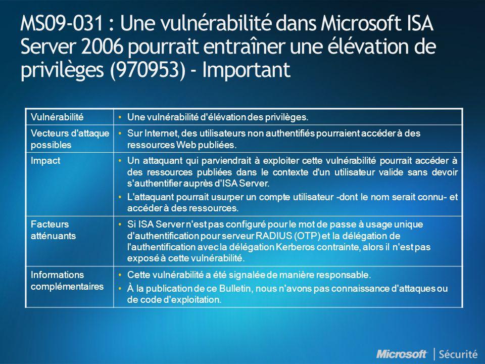 MS09-031 : Une vulnérabilité dans Microsoft ISA Server 2006 pourrait entraîner une élévation de privilèges (970953) - Important VulnérabilitéUne vulnérabilité d élévation des privilèges.