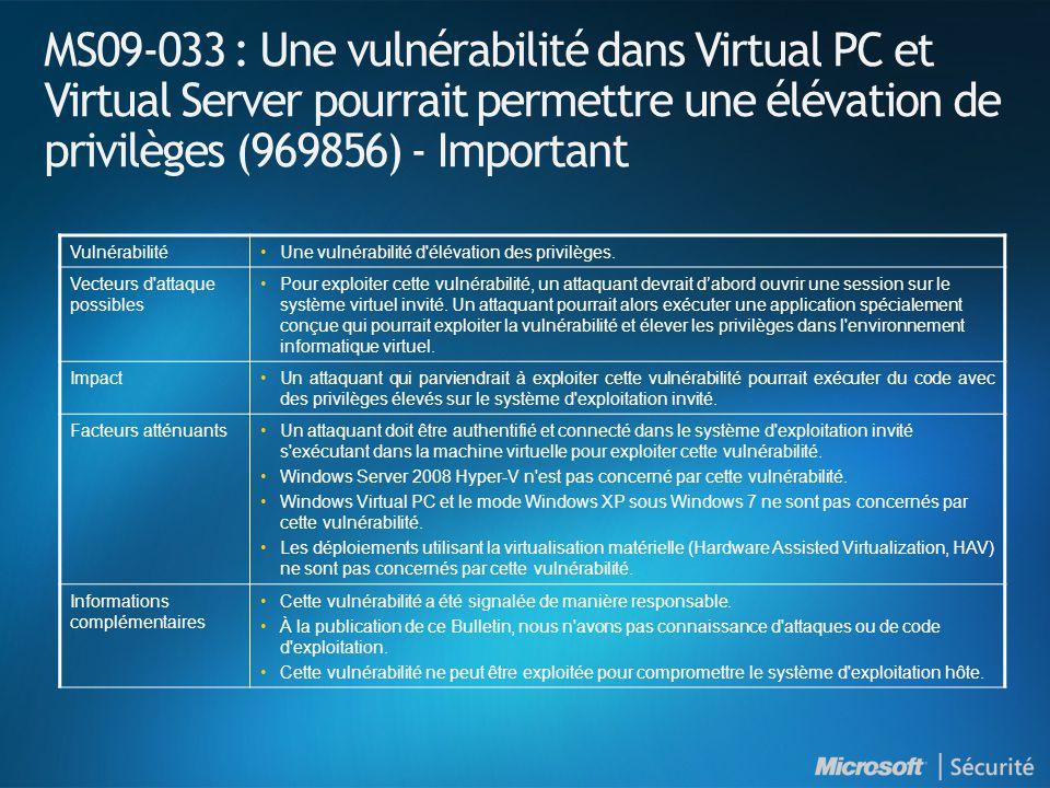 MS09-033 : Une vulnérabilité dans Virtual PC et Virtual Server pourrait permettre une élévation de privilèges (969856) - Important VulnérabilitéUne vulnérabilité d élévation des privilèges.