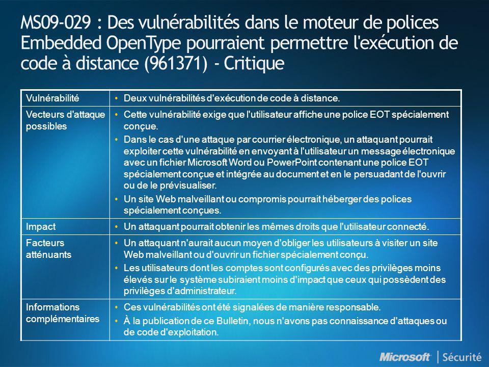 MS09-029 : Des vulnérabilités dans le moteur de polices Embedded OpenType pourraient permettre l exécution de code à distance (961371) - Critique VulnérabilitéDeux vulnérabilités d exécution de code à distance.