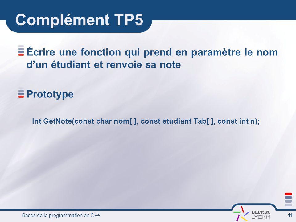 Bases de la programmation en C++ 11 Complément TP5 Écrire une fonction qui prend en paramètre le nom dun étudiant et renvoie sa note Prototype Int Get