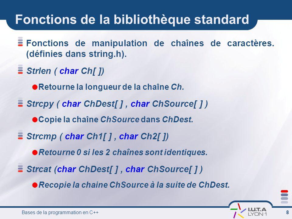 Bases de la programmation en C++ 8 Fonctions de la bibliothèque standard Fonctions de manipulation de chaînes de caractères. (définies dans string.h).