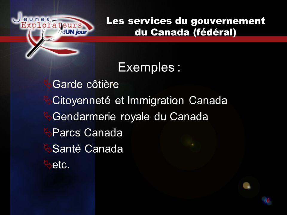 Jeunes explorateurs d un jour6 Les services du gouvernement du Canada (fédéral) Exemples : Garde côtière Citoyenneté et Immigration Canada Gendarmerie royale du Canada Parcs Canada Santé Canada etc.