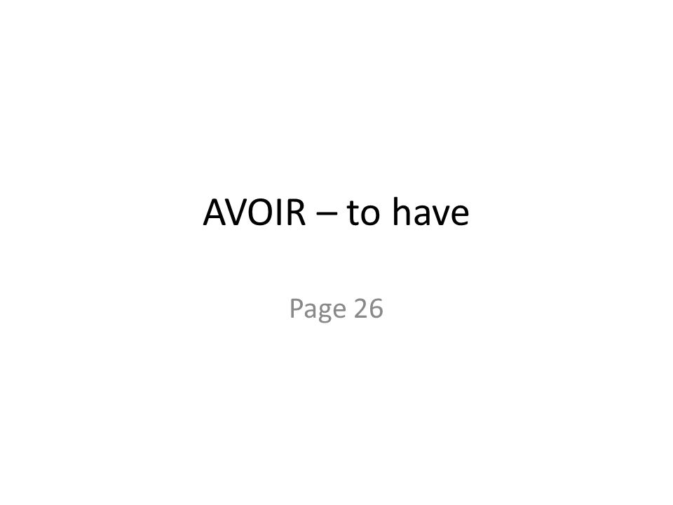 AVOIR – to have Page 26