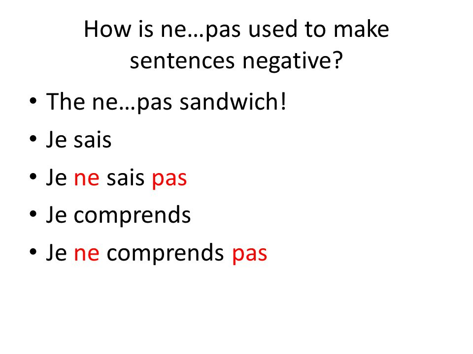 How is ne…pas used to make sentences negative. The ne…pas sandwich.