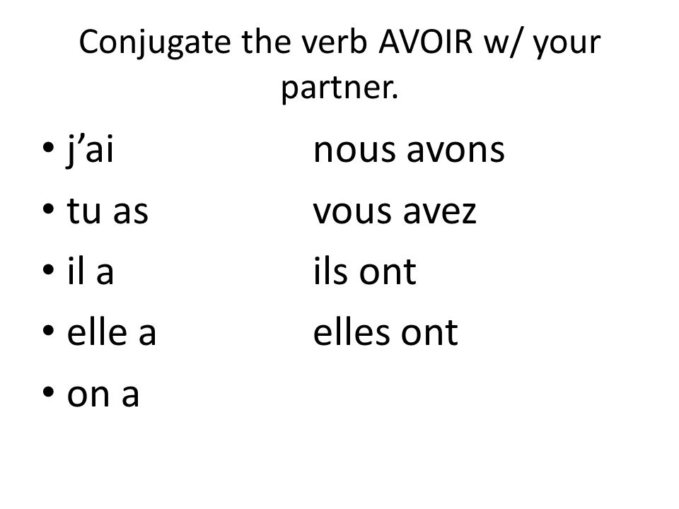 Conjugate the verb AVOIR w/ your partner. jainous avons tu asvous avez il a ils ont elle aelles ont on a