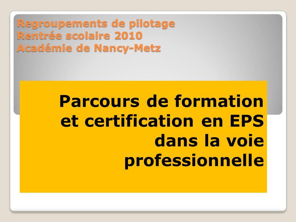 Regroupements de pilotage Rentrée scolaire 2010 Académie de Nancy-Metz Parcours de formation et certification en EPS dans la voie professionnelle