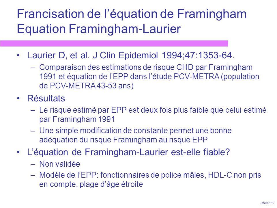 Francisation de léquation de Framingham Equation Framingham-Laurier Lièvre 2010 Laurier D, et al. J Clin Epidemiol 1994;47:1353-64. –Comparaison des e