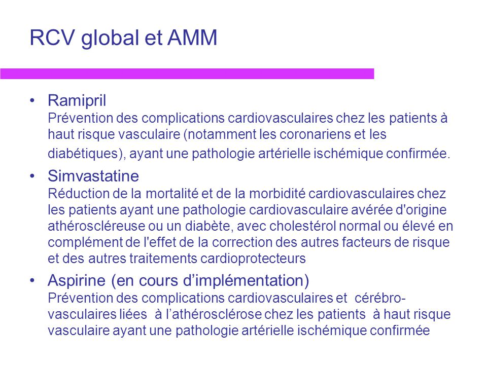 RCV global et AMM Ramipril Prévention des complications cardiovasculaires chez les patients à haut risque vasculaire (notamment les coronariens et les