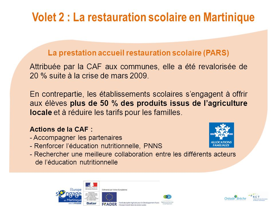 La prestation accueil restauration scolaire (PARS) Attribuée par la CAF aux communes, elle a été revalorisée de 20 % suite à la crise de mars 2009.