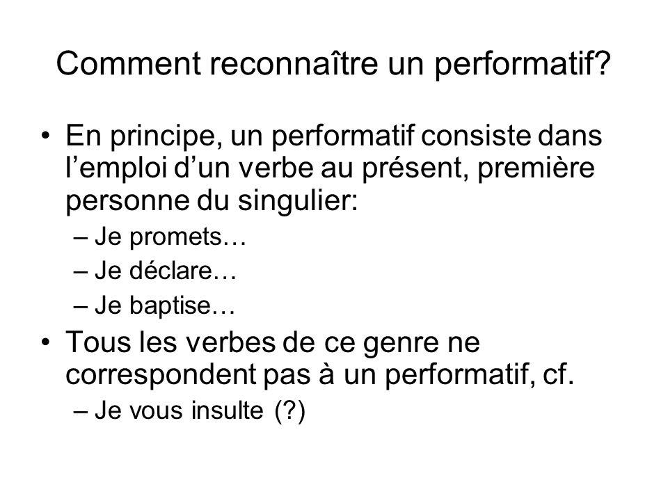 Comment reconnaître un performatif? En principe, un performatif consiste dans lemploi dun verbe au présent, première personne du singulier: –Je promet
