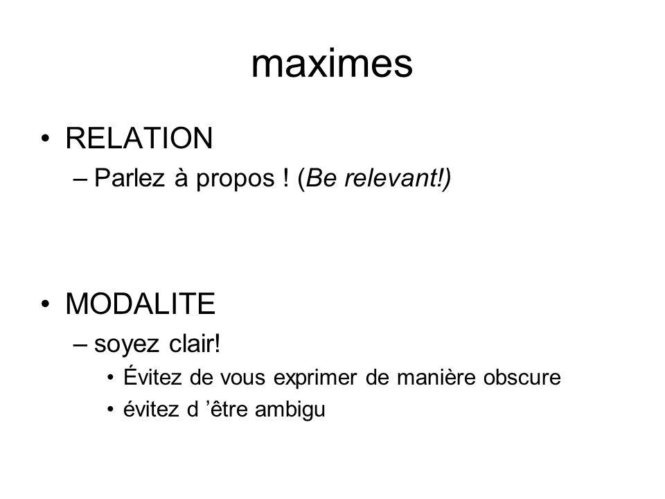 maximes RELATION –Parlez à propos ! (Be relevant!) MODALITE –soyez clair! Évitez de vous exprimer de manière obscure évitez d être ambigu
