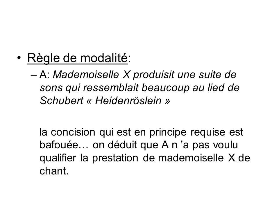 Règle de modalité: –A: Mademoiselle X produisit une suite de sons qui ressemblait beaucoup au lied de Schubert « Heidenröslein » la concision qui est