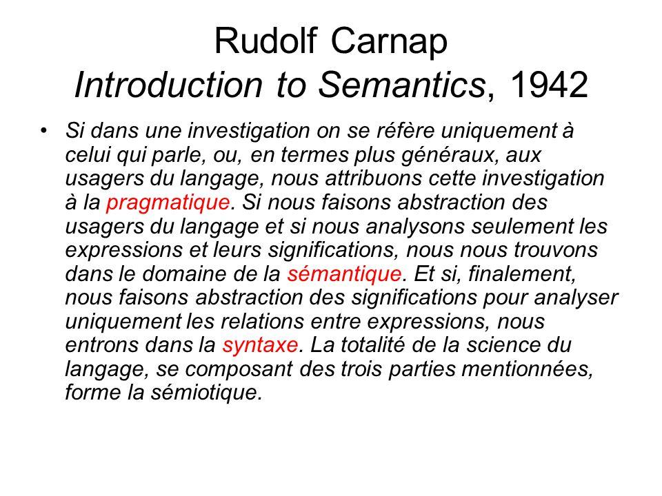 Rudolf Carnap Introduction to Semantics, 1942 Si dans une investigation on se réfère uniquement à celui qui parle, ou, en termes plus généraux, aux us