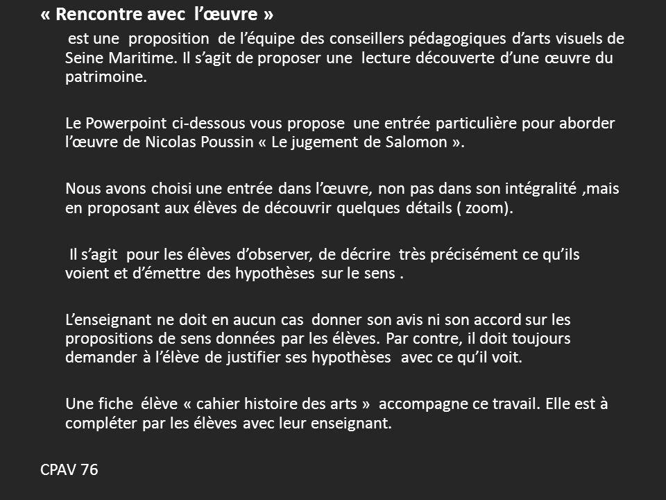 « Rencontre avec lœuvre » est une proposition de léquipe des conseillers pédagogiques darts visuels de Seine Maritime.