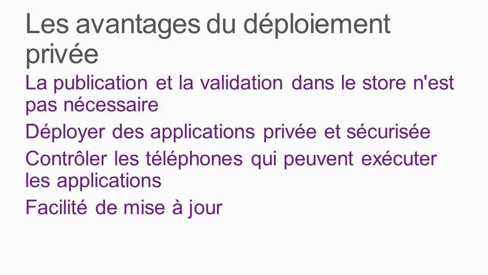 Les avantages du déploiement privée La publication et la validation dans le store n est pas nécessaire Déployer des applications privée et sécurisée Contrôler les téléphones qui peuvent exécuter les applications Facilité de mise à jour