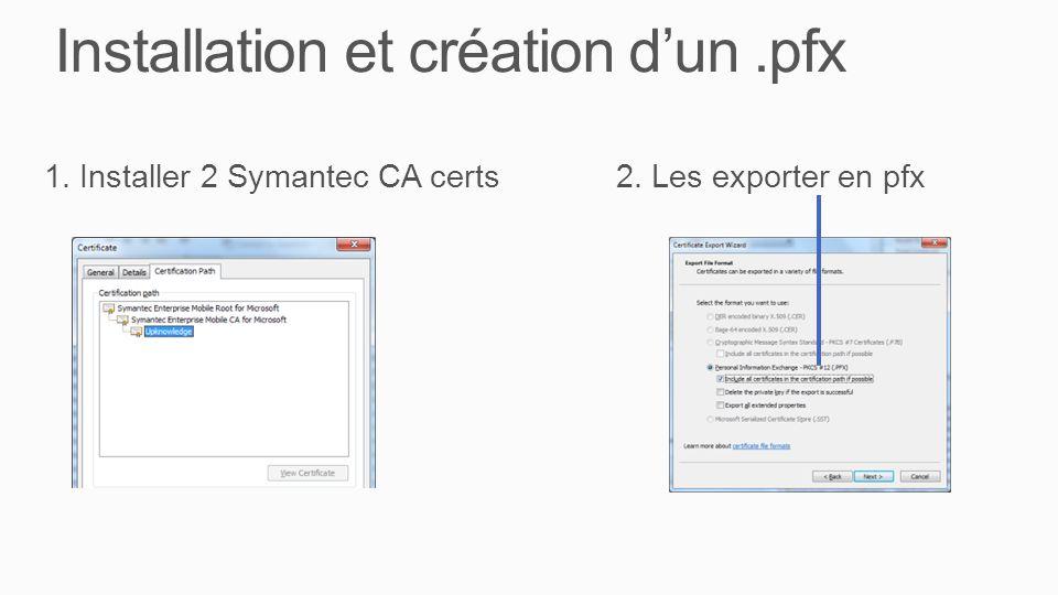 Installation et création dun.pfx 1. Installer 2 Symantec CA certs2. Les exporter en pfx