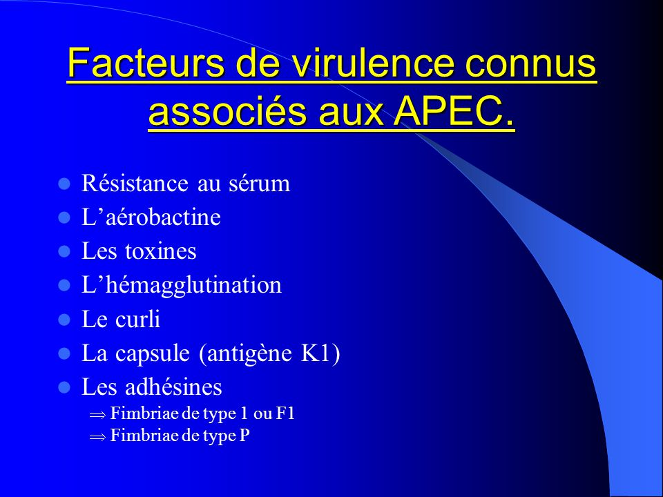 Facteurs de virulence connus associés aux APEC. Résistance au sérum Laérobactine Les toxines Lhémagglutination Le curli La capsule (antigène K1) Les a