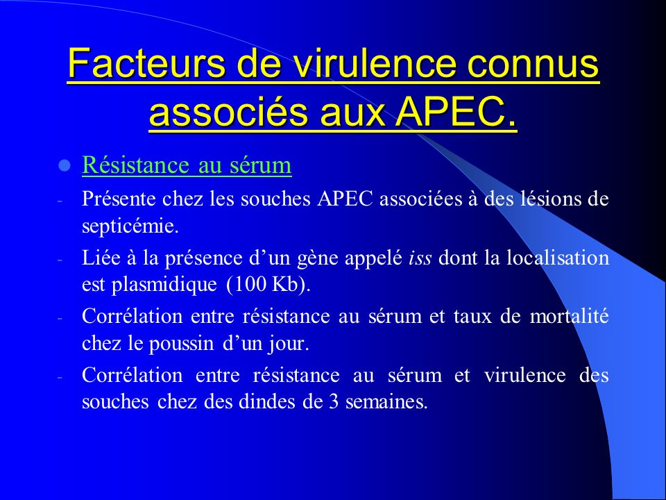 Facteurs de virulence connus associés aux APEC. Résistance au sérum - Présente chez les souches APEC associées à des lésions de septicémie. - Liée à l