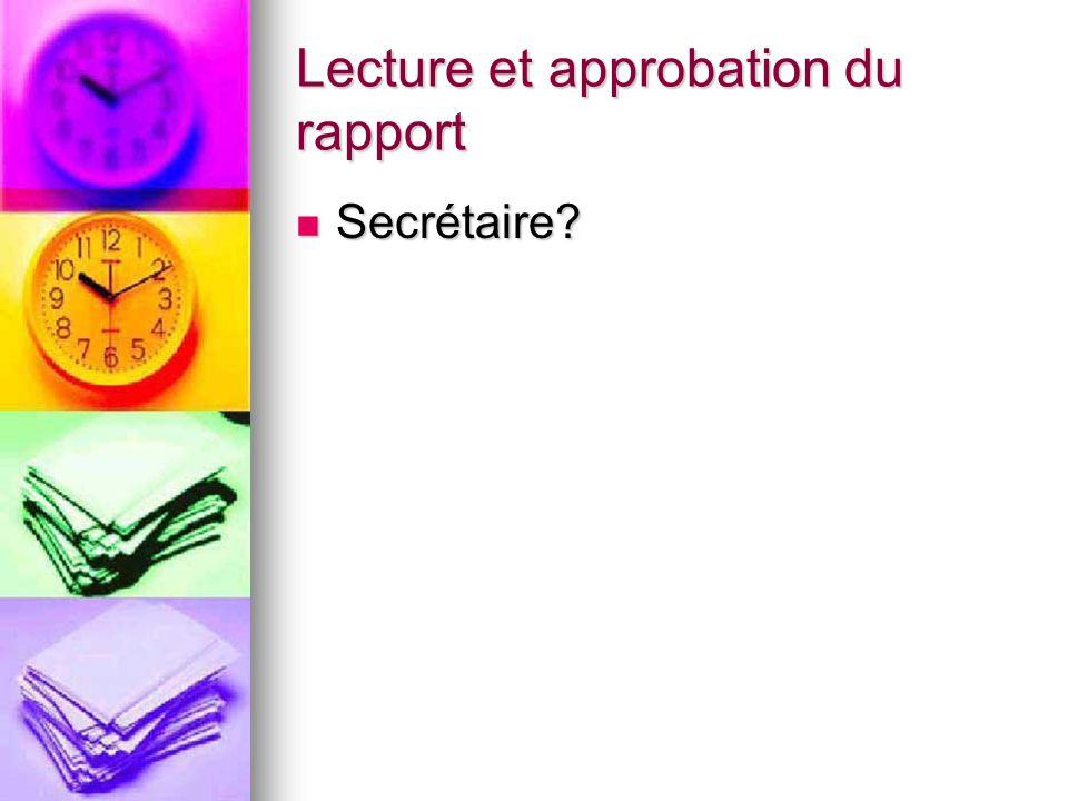 Lecture et approbation du rapport Secrétaire Secrétaire