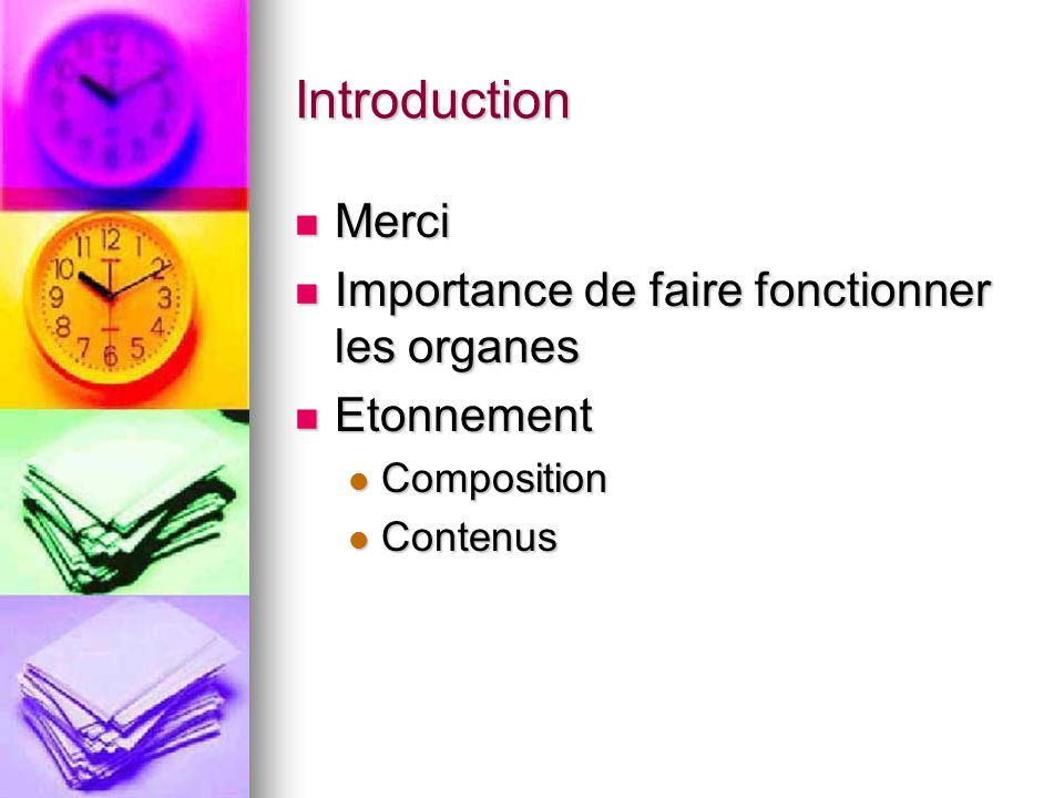 Introduction Merci Merci Importance de faire fonctionner les organes Importance de faire fonctionner les organes Etonnement Etonnement Composition Com