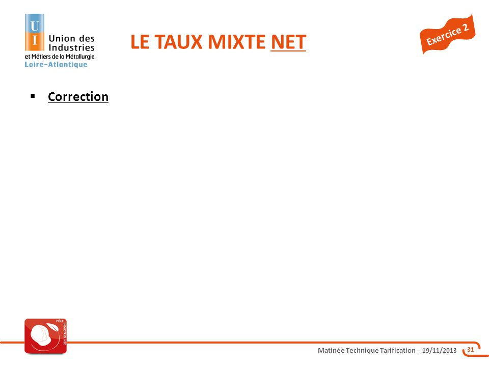 Matinée Technique Tarification – 19/11/2013 31 Correction LE TAUX MIXTE NET Exercice 2