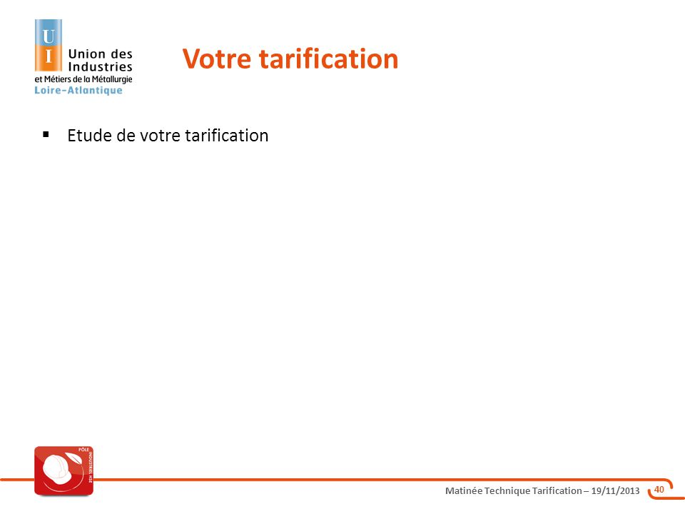 Matinée Technique Tarification – 19/11/2013 40 Etude de votre tarification Votre tarification