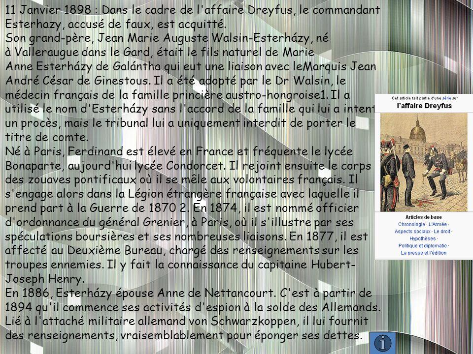 11 Janvier 1898 : Dans le cadre de l affaire Dreyfus, le commandant Esterhazy, accusé de faux, est acquitté.