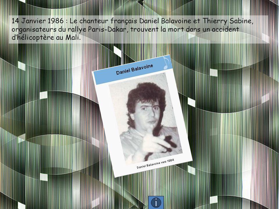 14 Janvier 1986 : Le chanteur français Daniel Balavoine et Thierry Sabine, organisateurs du rallye Paris-Dakar, trouvent la mort dans un accident dhélicoptère au Mali.