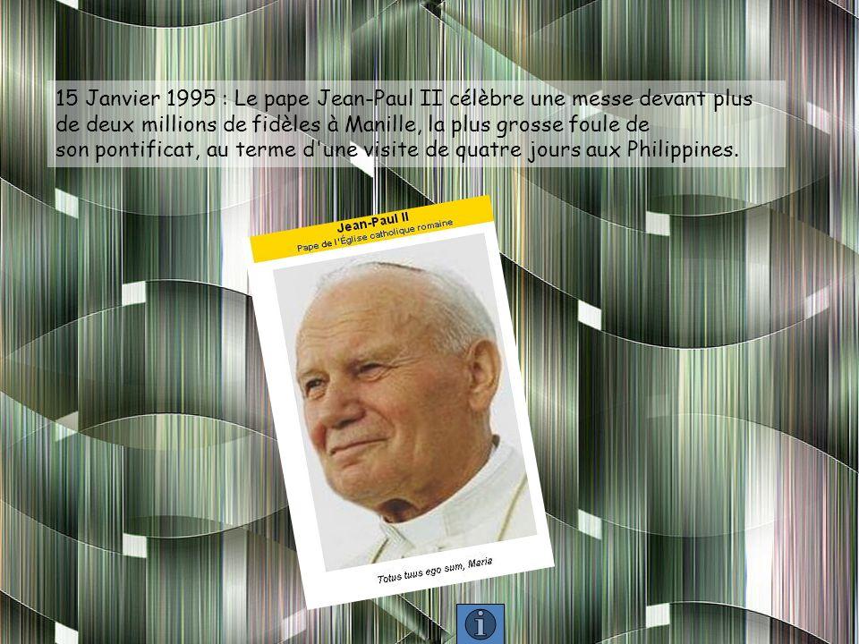 15 Janvier 1995 : Le pape Jean-Paul II célèbre une messe devant plus de deux millions de fidèles à Manille, la plus grosse foule de son pontificat, au terme d une visite de quatre jours aux Philippines.