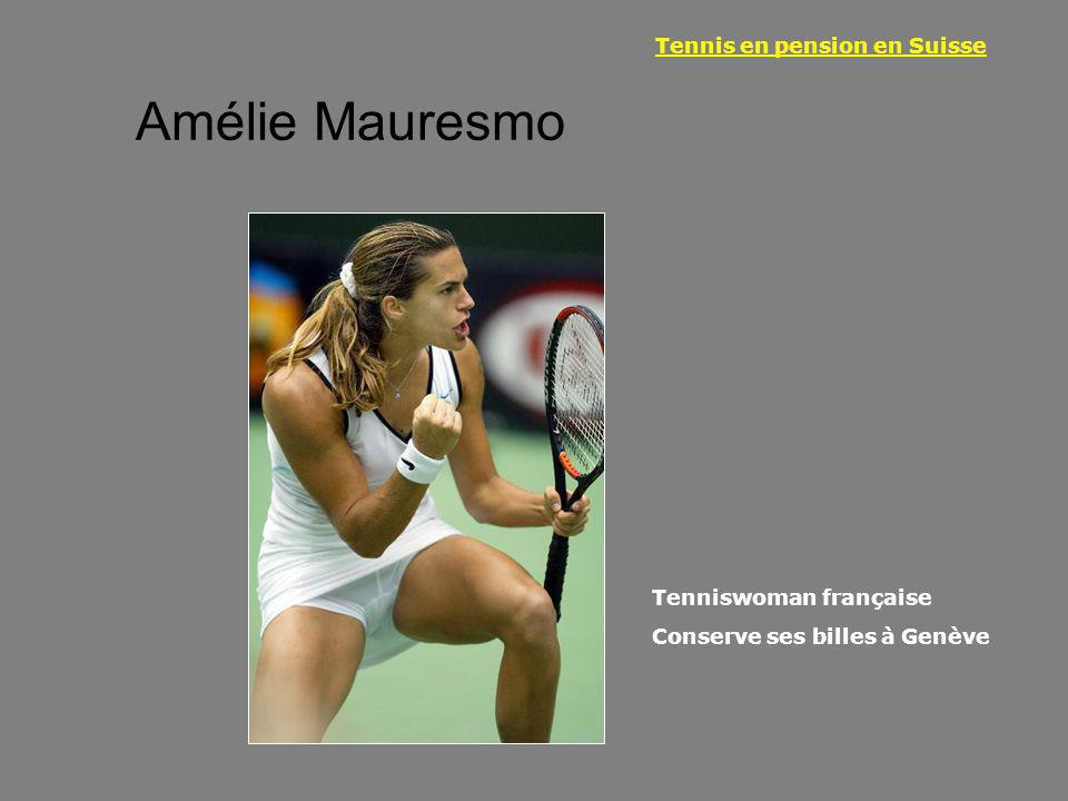Amélie Mauresmo Tennis en pension en Suisse Tenniswoman française Conserve ses billes à Genève