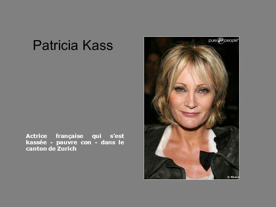 Patricia Kass Actrice française qui sest kassée - pauvre con - dans le canton de Zurich