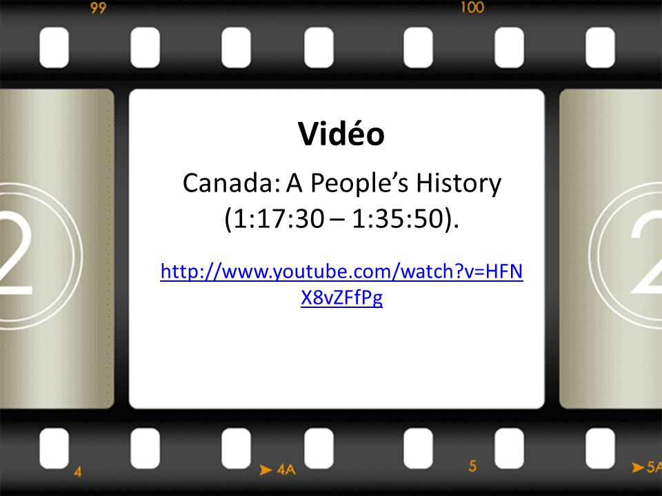 Vidéo Canada: A Peoples History (1:17:30 – 1:35:50). http://www.youtube.com/watch v=HFN X8vZFfPg