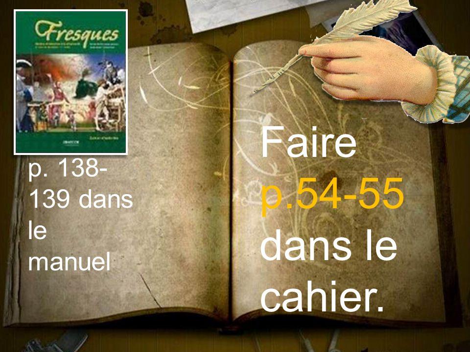 Faire p.54-55 dans le cahier. p. 138- 139 dans le manuel